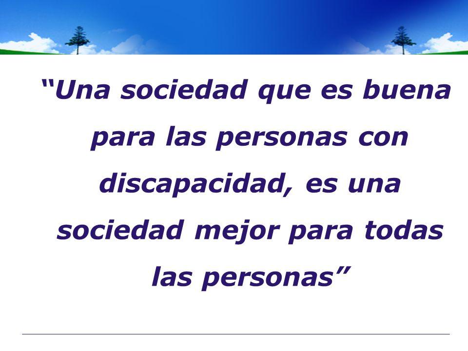 Una sociedad que es buena para las personas con discapacidad, es una sociedad mejor para todas las personas