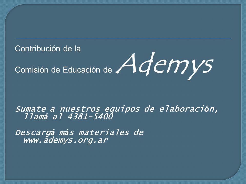 Contribución de la Comisión de Educación de Ademys. Sumate a nuestros equipos de elaboración, llamá al 4381-5400.