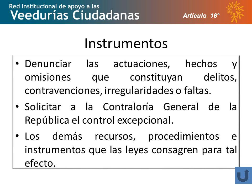 Artículo 16° Instrumentos. Denunciar las actuaciones, hechos y omisiones que constituyan delitos, contravenciones, irregularidades o faltas.
