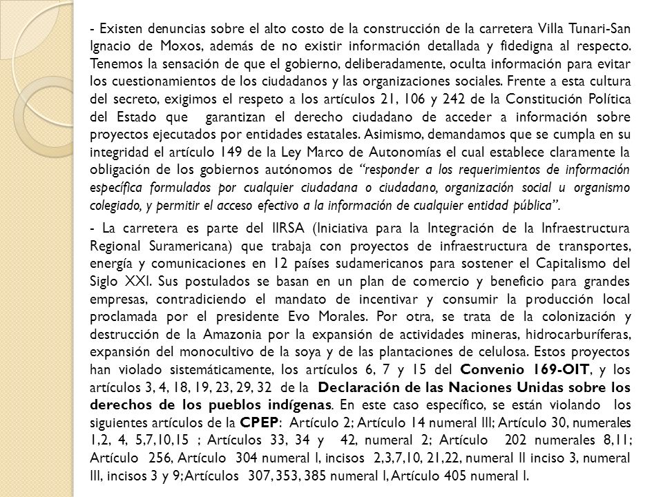 - Existen denuncias sobre el alto costo de la construcción de la carretera Villa Tunari-San Ignacio de Moxos, además de no existir información detallada y fidedigna al respecto.