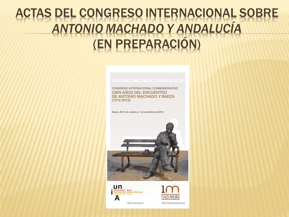 Actas del congreso internacional sobre antonio machado y andalucía (en preparación)