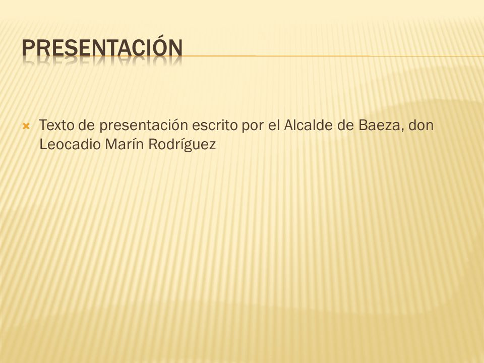presentación Texto de presentación escrito por el Alcalde de Baeza, don Leocadio Marín Rodríguez
