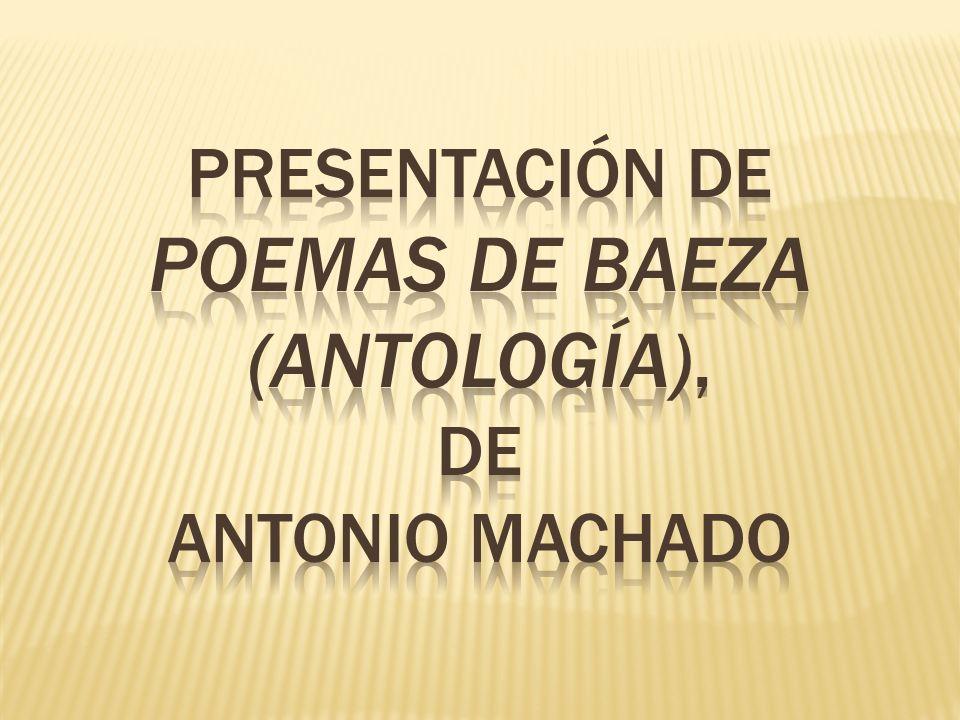 PRESENTACIÓN DE POEMAS DE BAEZA (ANTOLOGÍA), DE ANTONIO MACHADO