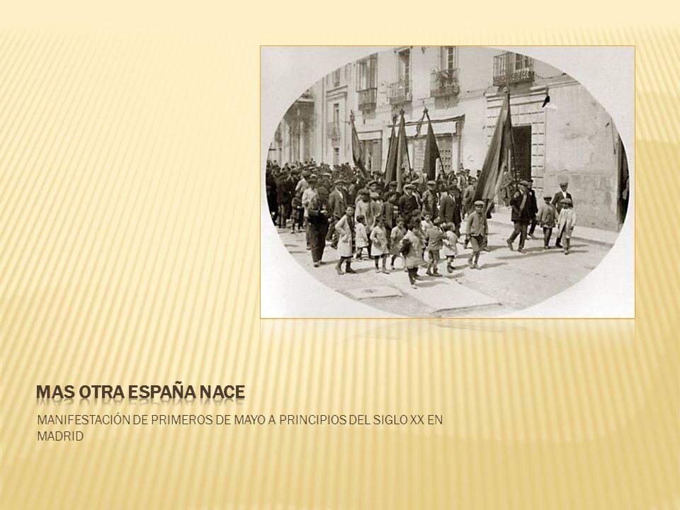 MAS OTRA ESPAÑA NACE MANIFESTACIÓN DE PRIMEROS DE MAYO A PRINCIPIOS DEL SIGLO XX EN MADRID