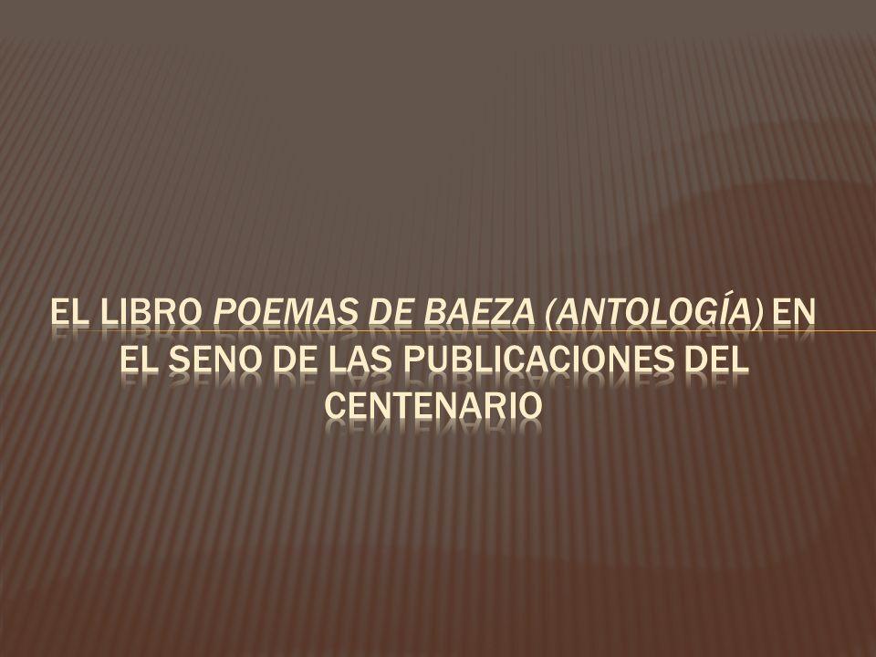 El libro poemas de baeza (Antología) en el seno de las publicaciones del centenario