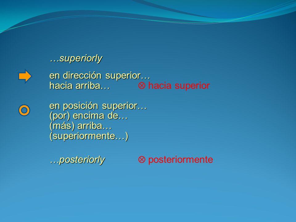 …superiorly en dirección superior… hacia arriba…  hacia superior. en posición superior… (por) encima de…