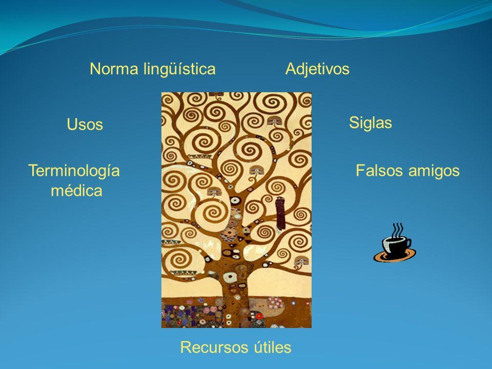 Norma lingüística Adjetivos Usos Siglas Terminología médica Falsos amigos Recursos útiles