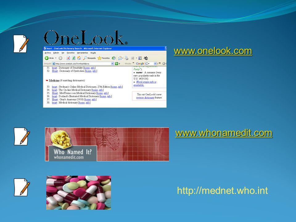www.onelook.com www.whonamedit.com http://mednet.who.int