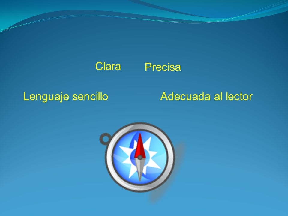 Clara Precisa Lenguaje sencillo Adecuada al lector