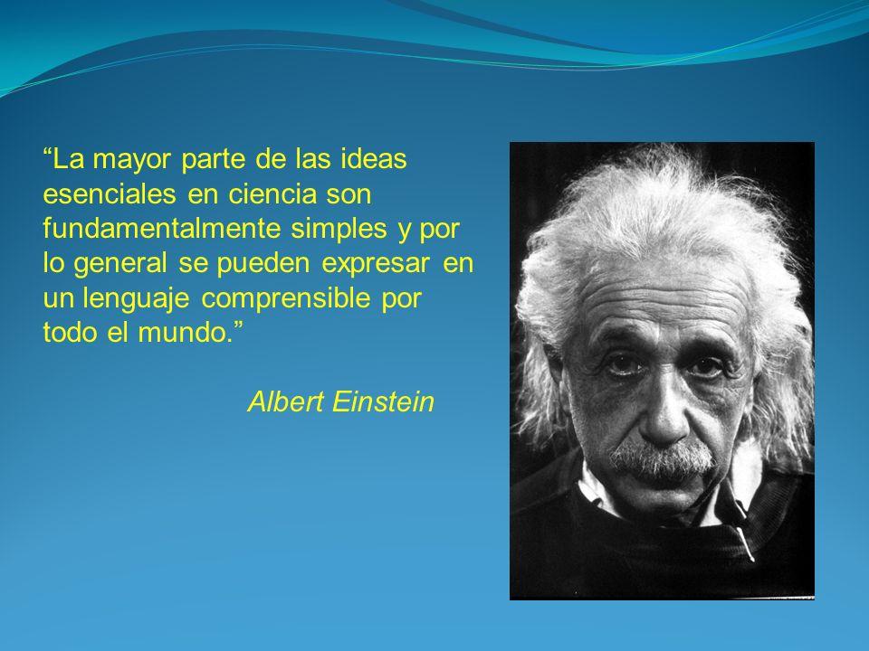 La mayor parte de las ideas esenciales en ciencia son fundamentalmente simples y por lo general se pueden expresar en un lenguaje comprensible por todo el mundo.