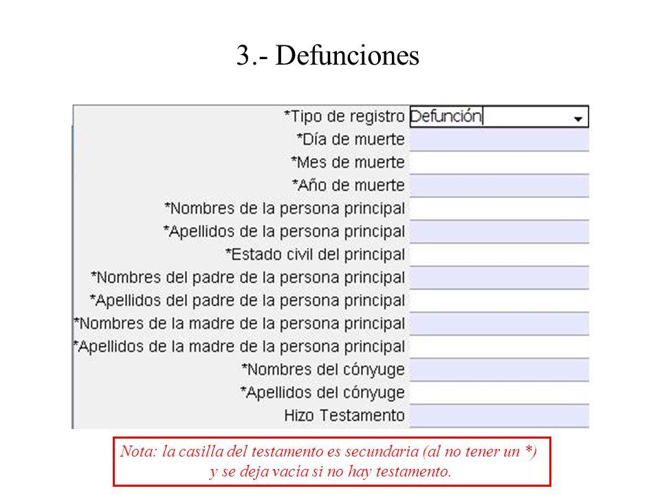 3.- Defunciones Nota: la casilla del testamento es secundaria (al no tener un *) y se deja vacía si no hay testamento.