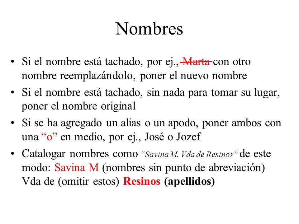 Nombres Si el nombre está tachado, por ej., Marta con otro nombre reemplazándolo, poner el nuevo nombre.