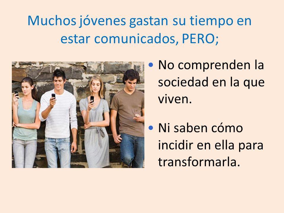 Muchos jóvenes gastan su tiempo en estar comunicados, PERO;