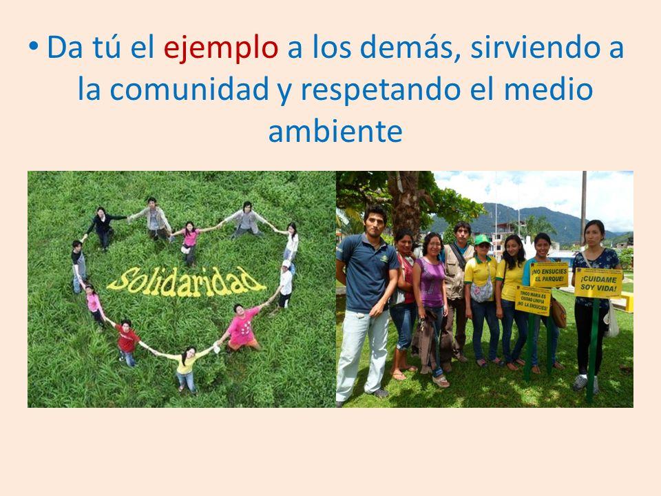 Da tú el ejemplo a los demás, sirviendo a la comunidad y respetando el medio ambiente