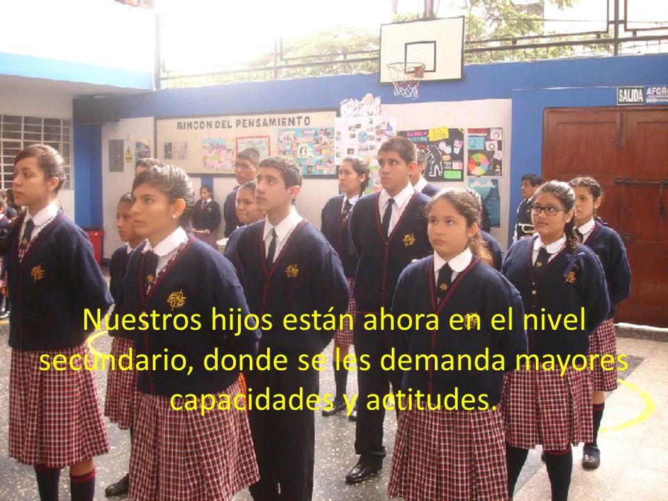 Nuestros hijos están ahora en el nivel secundario, donde se les demanda mayores capacidades y actitudes.