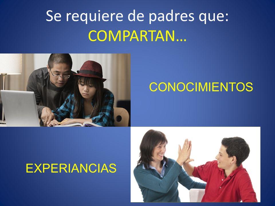 Se requiere de padres que: COMPARTAN…