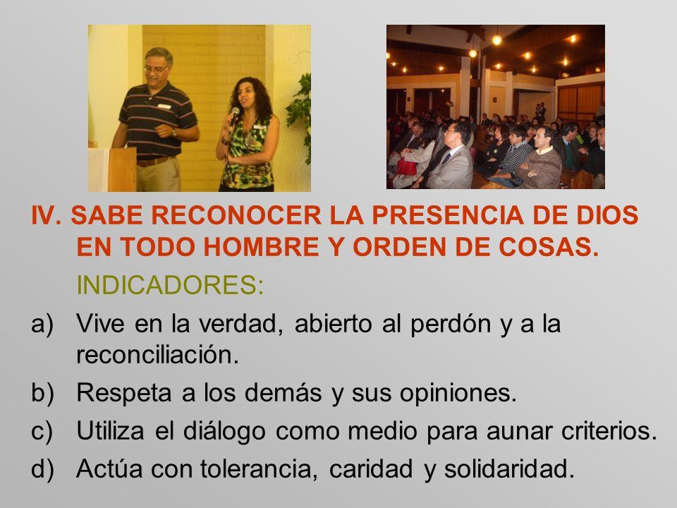 IV. SABE RECONOCER LA PRESENCIA DE DIOS EN TODO HOMBRE Y ORDEN DE COSAS.