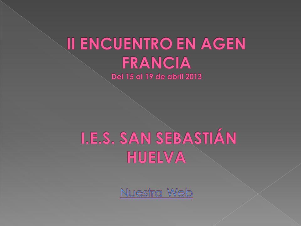 II ENCUENTRO EN AGEN FRANCIA Del 15 al 19 de abril 2013 I. E. S