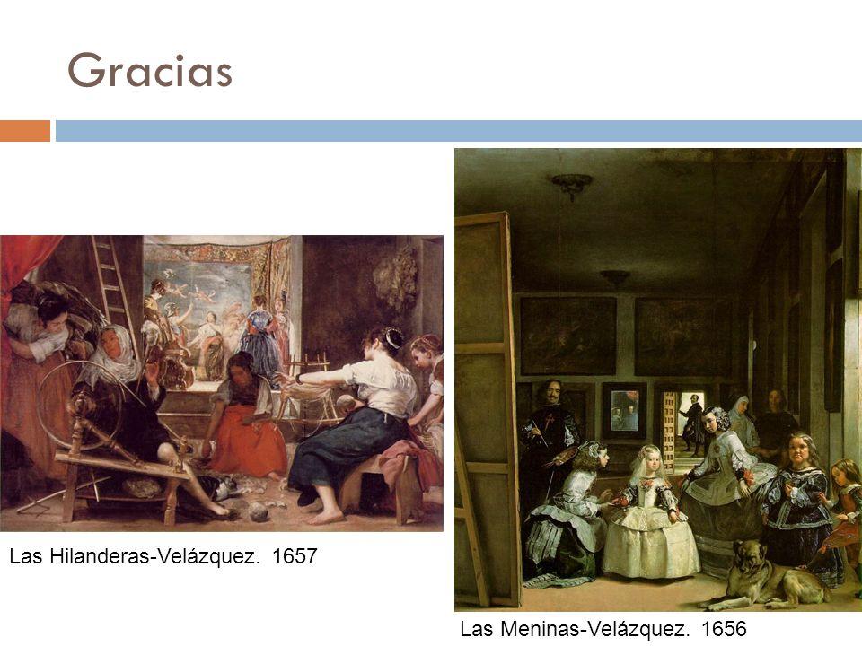 Gracias Las Hilanderas-Velázquez. 1657 Las Meninas-Velázquez. 1656