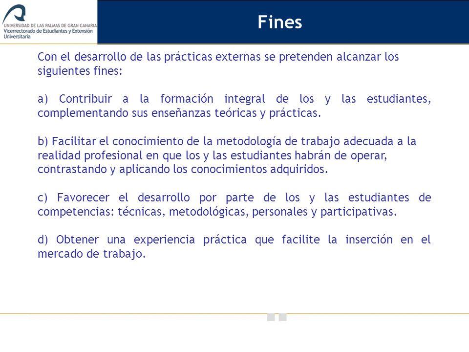 Fines Con el desarrollo de las prácticas externas se pretenden alcanzar los. siguientes fines: