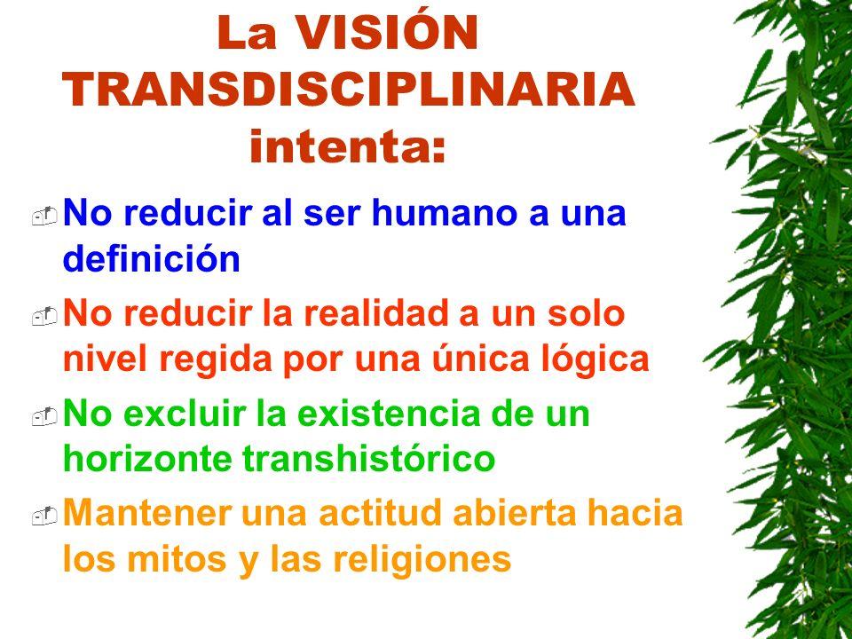 La VISIÓN TRANSDISCIPLINARIA intenta: