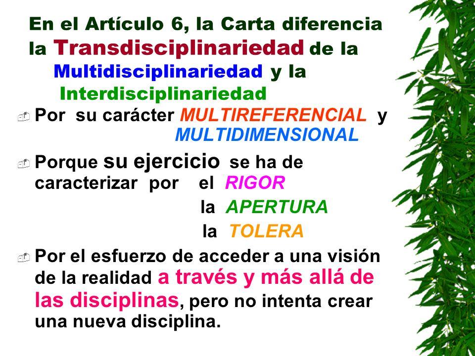 En el Artículo 6, la Carta diferencia la Transdisciplinariedad de la Multidisciplinariedad y la Interdisciplinariedad