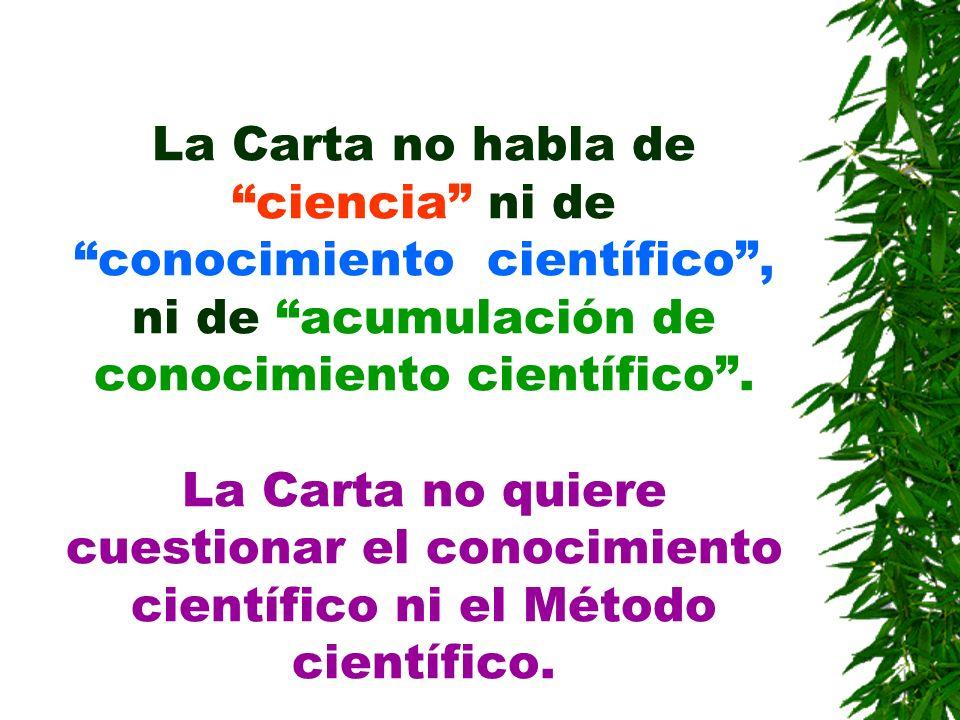 La Carta no habla de ciencia ni de conocimiento científico , ni de acumulación de conocimiento científico .