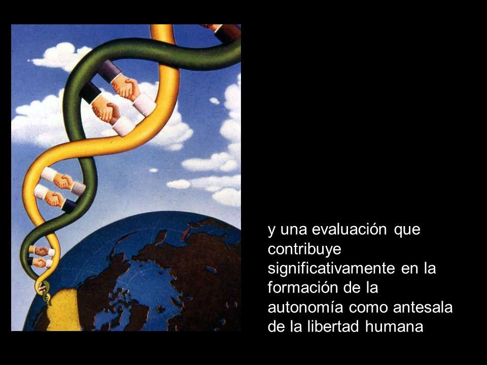 y una evaluación que contribuye significativamente en la formación de la autonomía como antesala de la libertad humana