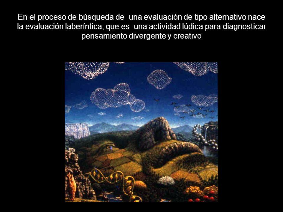 En el proceso de búsqueda de una evaluación de tipo alternativo nace la evaluación laberíntica, que es una actividad lúdica para diagnosticar pensamiento divergente y creativo