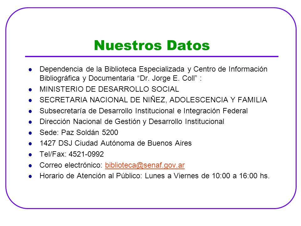Nuestros Datos Dependencia de la Biblioteca Especializada y Centro de Información Bibliográfica y Documentaria Dr. Jorge E. Coll :