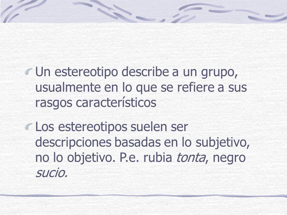 Un estereotipo describe a un grupo, usualmente en lo que se refiere a sus rasgos característicos