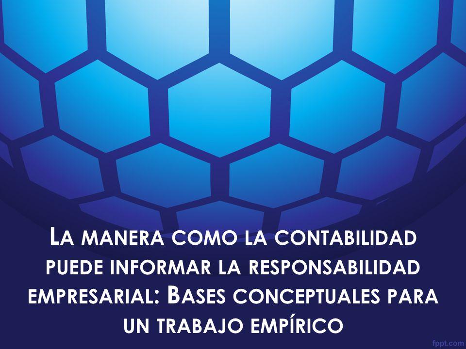 La manera como la contabilidad puede informar la responsabilidad empresarial: Bases conceptuales para un trabajo empírico