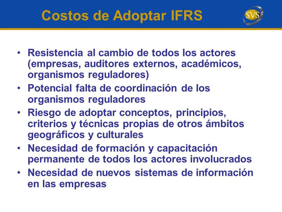Costos de Adoptar IFRS Resistencia al cambio de todos los actores (empresas, auditores externos, académicos, organismos reguladores)