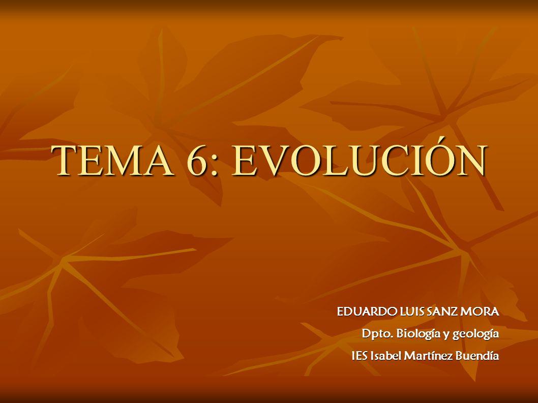 TEMA 6: EVOLUCIÓN EDUARDO LUIS SANZ MORA Dpto. Biología y geología
