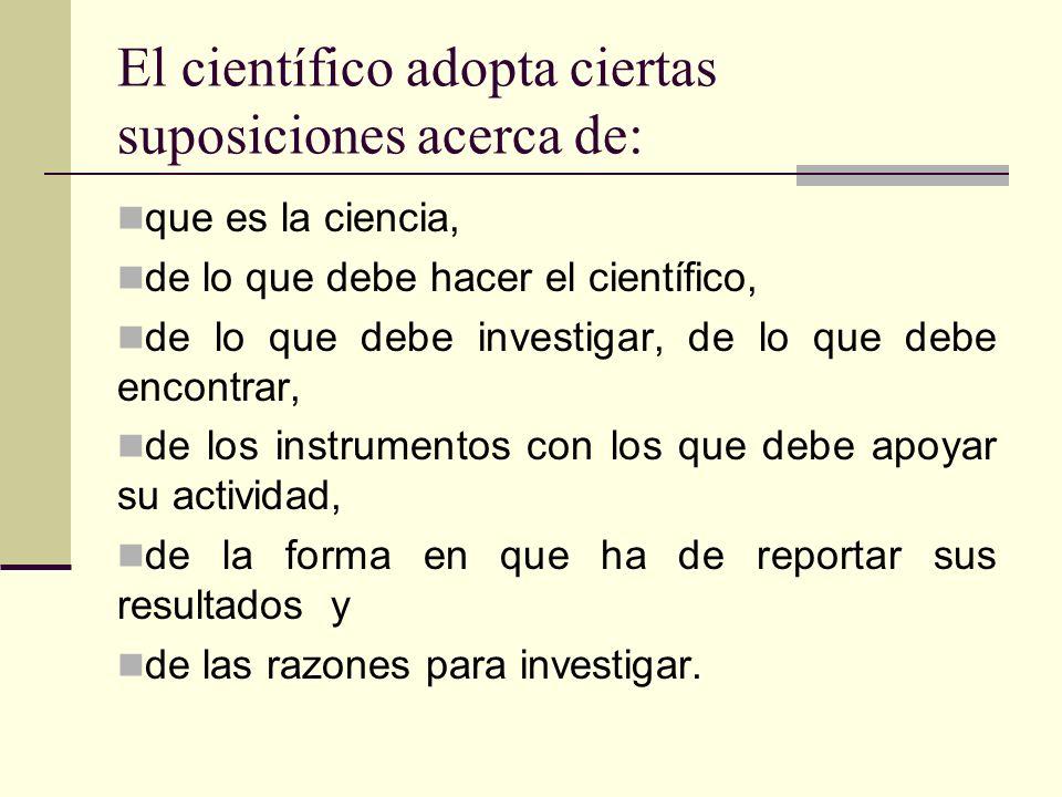 El científico adopta ciertas suposiciones acerca de: