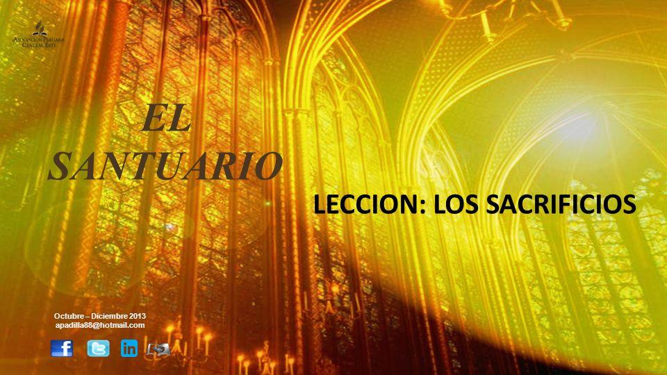 EL SANTUARIO LECCION: LOS SACRIFICIOS Octubre – Diciembre 2013