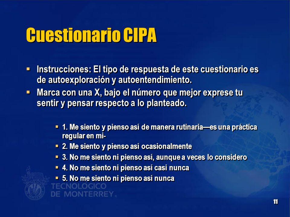 Cuestionario CIPA Instrucciones: El tipo de respuesta de este cuestionario es de autoexploración y autoentendimiento.