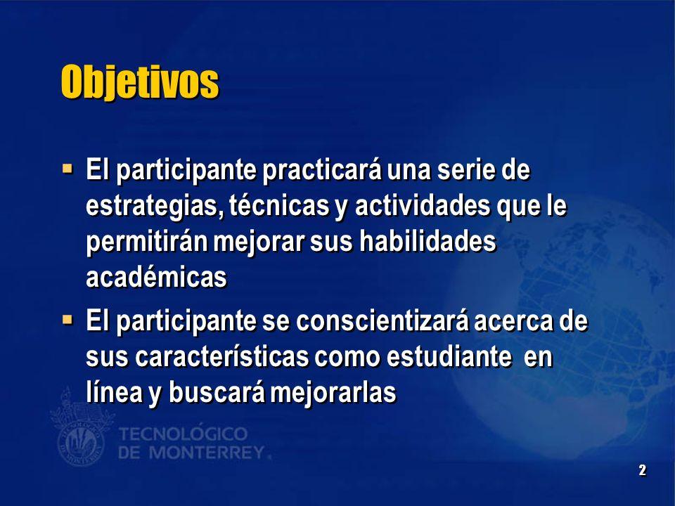Objetivos El participante practicará una serie de estrategias, técnicas y actividades que le permitirán mejorar sus habilidades académicas.
