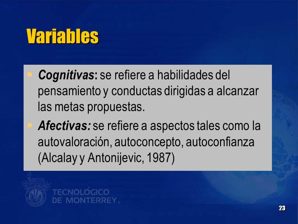 Variables Cognitivas: se refiere a habilidades del pensamiento y conductas dirigidas a alcanzar las metas propuestas.