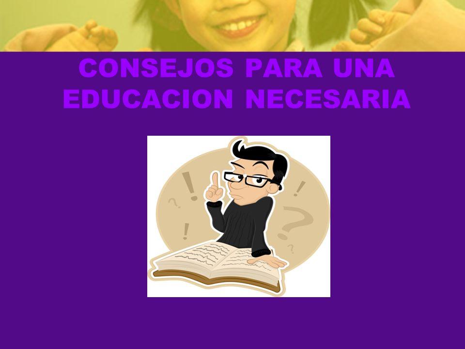 CONSEJOS PARA UNA EDUCACION NECESARIA