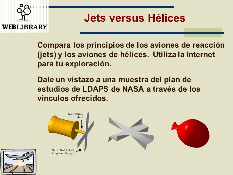 Jets versus Hélices Compara los principios de los aviones de reacción (jets) y los aviones de hélices. Utiliza la Internet para tu exploración.