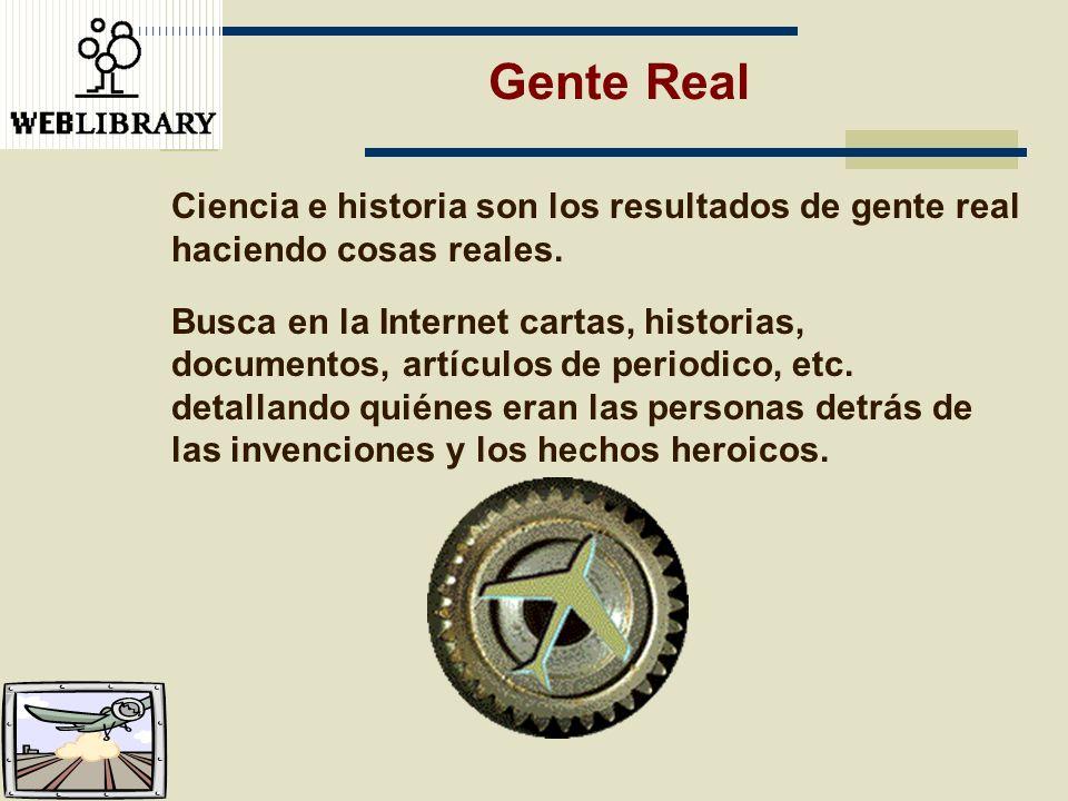 Gente Real Ciencia e historia son los resultados de gente real haciendo cosas reales.