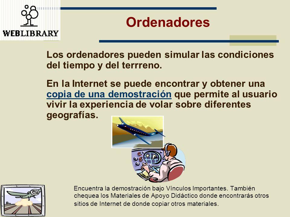 Ordenadores Los ordenadores pueden simular las condiciones del tiempo y del terrreno.
