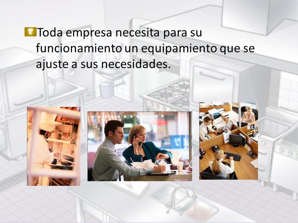 Toda empresa necesita para su funcionamiento un equipamiento que se ajuste a sus necesidades.