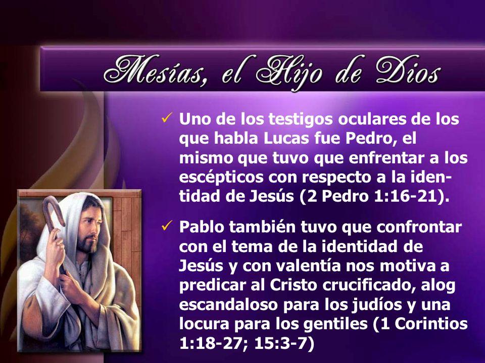 Uno de los testigos oculares de los que habla Lucas fue Pedro, el mismo que tuvo que enfrentar a los escépticos con respecto a la iden-tidad de Jesús (2 Pedro 1:16-21).