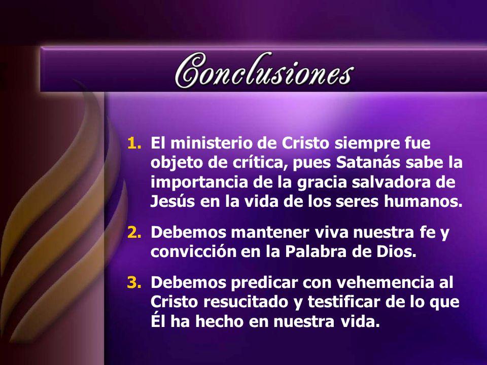 El ministerio de Cristo siempre fue objeto de crítica, pues Satanás sabe la importancia de la gracia salvadora de Jesús en la vida de los seres humanos.