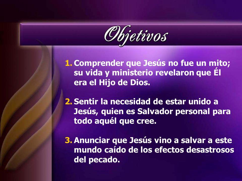 Comprender que Jesús no fue un mito; su vida y ministerio revelaron que Él era el Hijo de Dios.