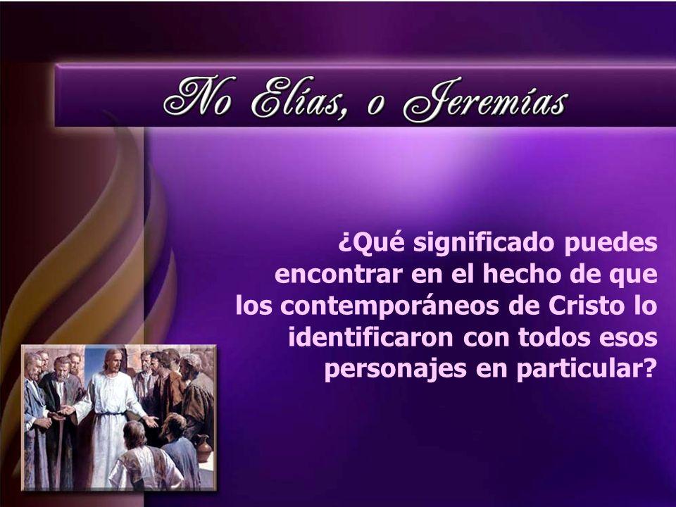 ¿Qué significado puedes encontrar en el hecho de que los contemporáneos de Cristo lo identificaron con todos esos personajes en particular