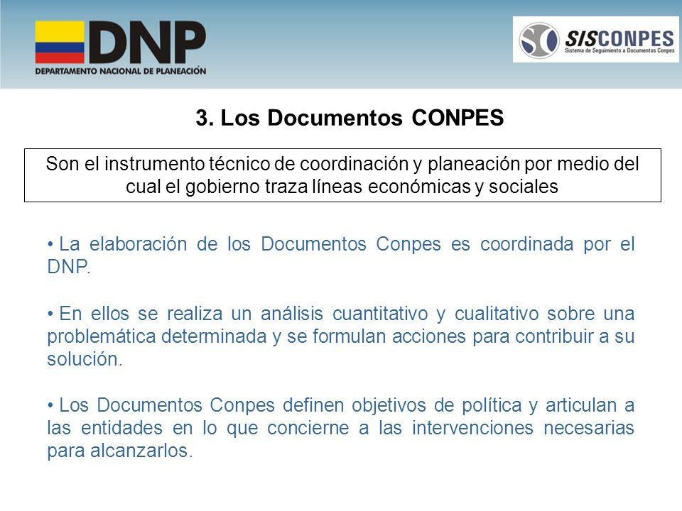 3. Los Documentos CONPES Son el instrumento técnico de coordinación y planeación por medio del cual el gobierno traza líneas económicas y sociales.