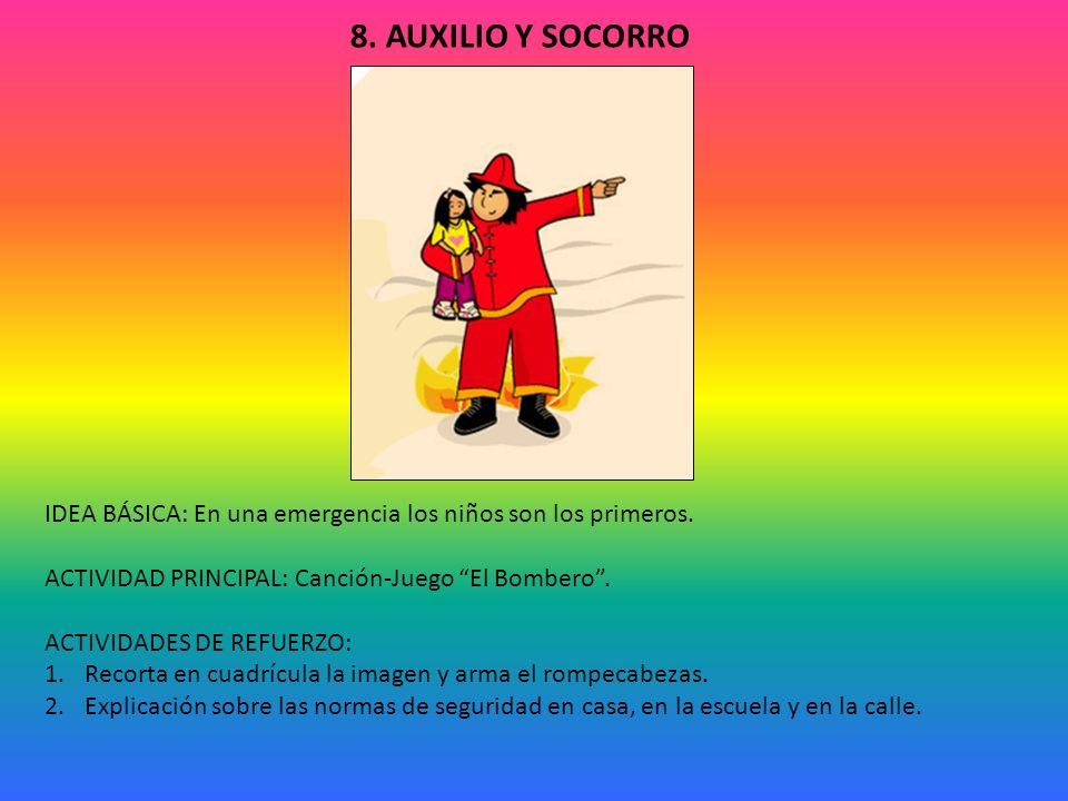 8. AUXILIO Y SOCORRO IDEA BÁSICA: En una emergencia los niños son los primeros. ACTIVIDAD PRINCIPAL: Canción-Juego El Bombero .